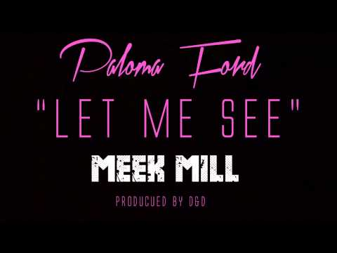 Paloma Ford Ft. Meek Mill - Let me See