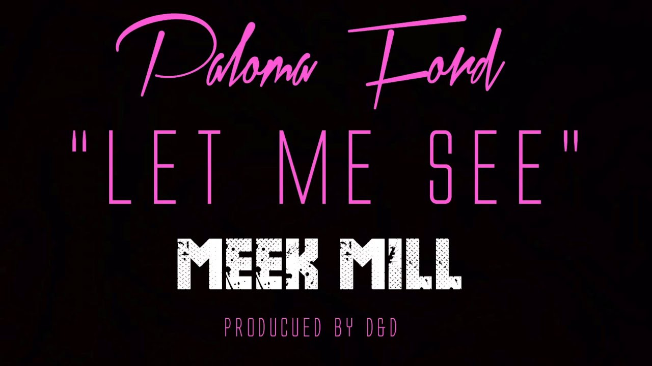 paloma ford ft meek mill let me see youtube. Black Bedroom Furniture Sets. Home Design Ideas