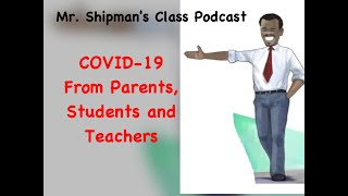 Mr. Shipman's Class Podcast COVID-19: From parents, students and teachers