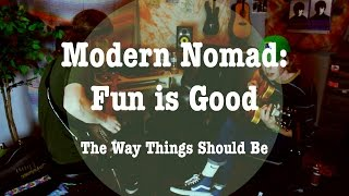 Modern Nomad: Fun is Good - The Way Things Should Be