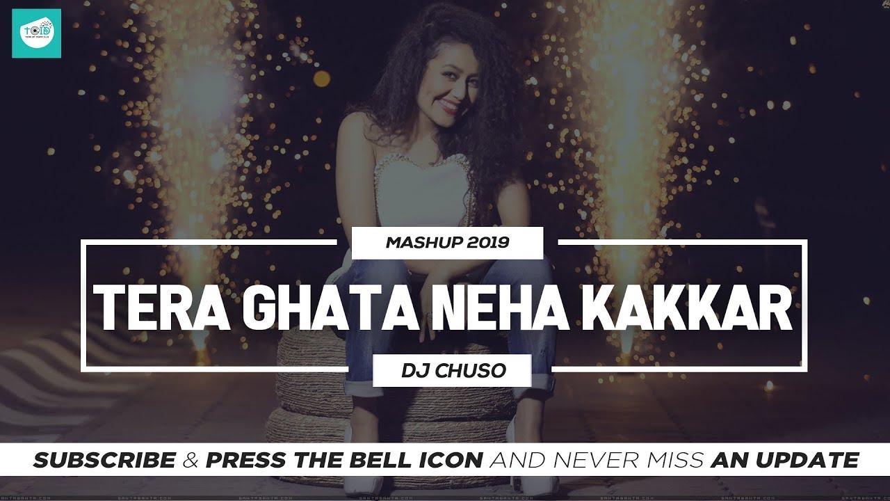 Neha Kakkar Tera Ghata Mashup 2019 Dj Chuso Best Bollywood
