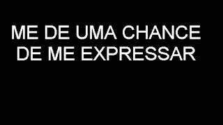 ME DE UMA CHANCE DE ME EXPRESSAR