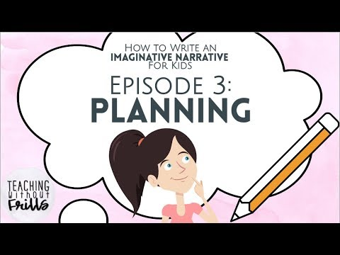 How to Write an Imaginative Narrative for Kids |Episode 3: Planning|