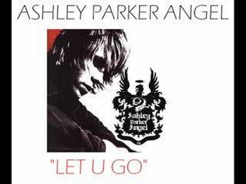 Ashley Parker Angel - LET U GO