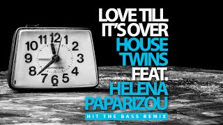 HouseTwins feat Helena Paparizou - Love Till It