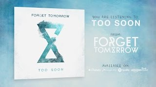 Forget Tomorrow - Too Soon