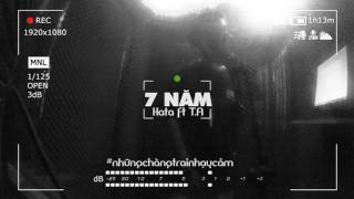 [OFFICIAL MV] 7 NĂM - Hata ft. T.A (Prod.by CJ Beats)