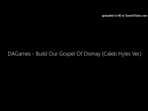 MASHUP | DAGames - Build Our Gospel Of Dismay (Caleb Hyles Ver.) | C013 Huff