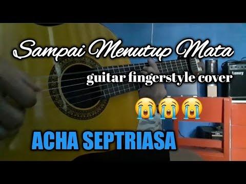Sampai menutup mata (ACHA SEPTRIASA) cover - guitar fingerstyle