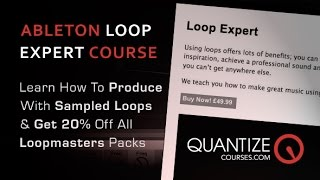 How To Produce With Sampled Loops In Ableton With 'Loop Expert' - From Quantize Courses