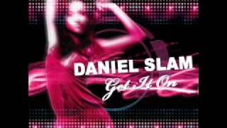 Daniel Slam   Get it on Original Mix