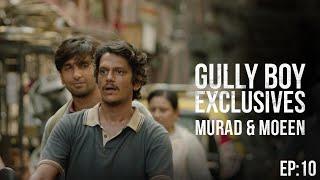 GullyBoy Exclusives EP:10 | Murad & Moeen | Ranveer Singh | Alia Bhatt | Siddhant Chaturvedi | Kalki