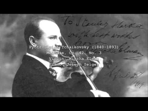 Mischa Elman plays Tchaikovsky Melodie, Op. 42, No. 3