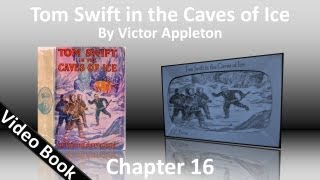 Chapter 16 - Tom Swift in the Caves of Ice by Victor Appleton(Chapter 16: The Fall of The Anthony. Book number 8 in the Tom Swift series. First published in 1911. Children's VideoBook with synchronized text, interactive ..., 2012-03-23T14:31:18.000Z)