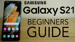 Samsung Galaxy S21 - Complete Beginners Guide