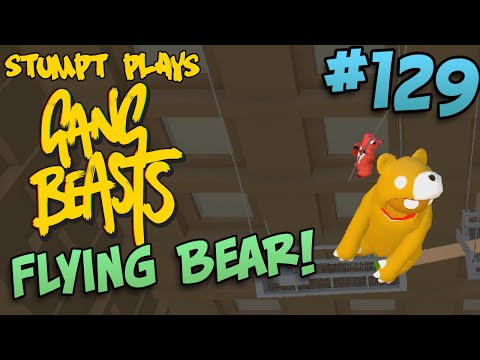 Gang Beasts - #129 - Bears Can Fly!