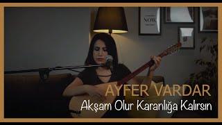 Ayfer Vardar - Aksam Olur Karanliga Kalirsin Resimi