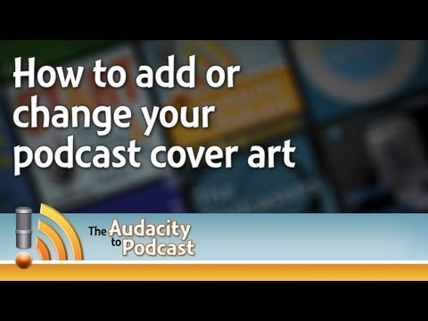How to add or update podcast cover art - THE AUDACITY TO PODCAST