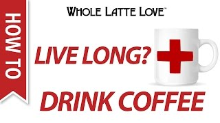 How to Live Longer?  Drink Coffee! Mp3