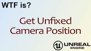 WTF Is? Get Unfixed Camera Position in Unreal Engine 4 ( UE4 )