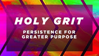 Holy Grit: Persistence for Greater Purpose