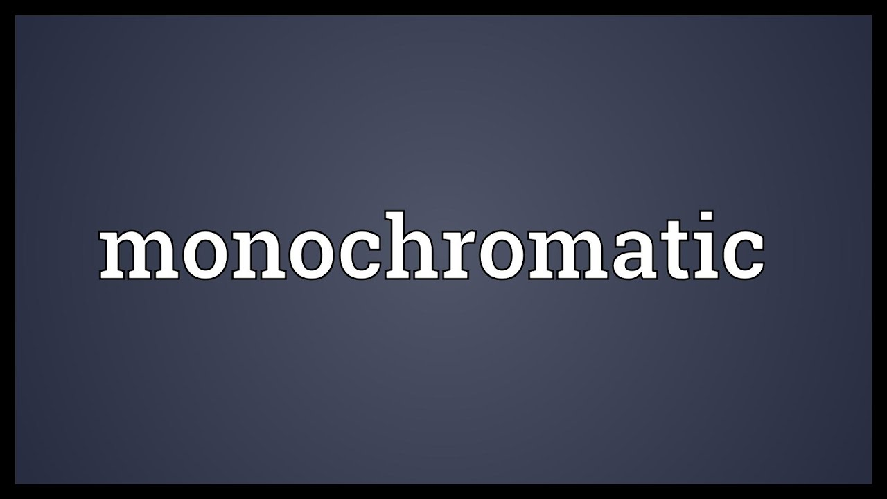 Monochromatic monochromatic meaning - youtube