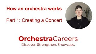 How an Orchestra works, Part 1: Creating a Concert