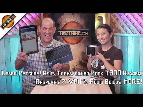 TekThing 15: Dump Chrome for Firefox??? Laser Petcube! Asus Transformer Book T300, Rasperry Pi VPN!