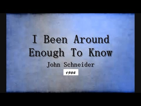 I Been Around Enough To Know  John Schneider  1984