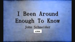 I Been Around Enough To Know - John Schneider - 1984