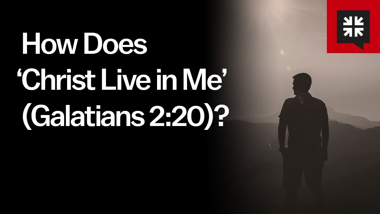 How Does 'Christ Live in Me' (Galatians 2:20)? // Ask Pastor John