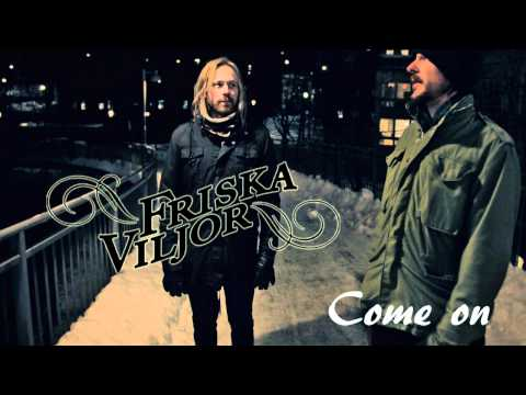 Friska Viljor - Come on
