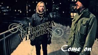 Friska Viljor - Come on