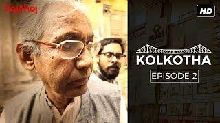 Kolkotha | Bengali Mini Series | Episode 2 | hoichoi