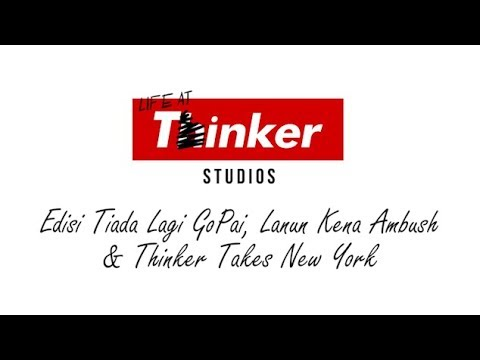 Life At Thinker: Edisi Tiada Lagi GoPai, Lanun Kena Ambush & Thinker Takes New York