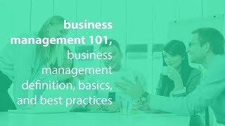 business management 101, business management definition, basics, and best practices