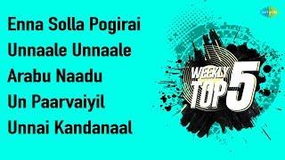 Weekly Top 5 | Enna Solla Pogirai | Unnaale Unnaale | Arabu Naadu | Un Paarvaiyil | Unnai Kandanaal