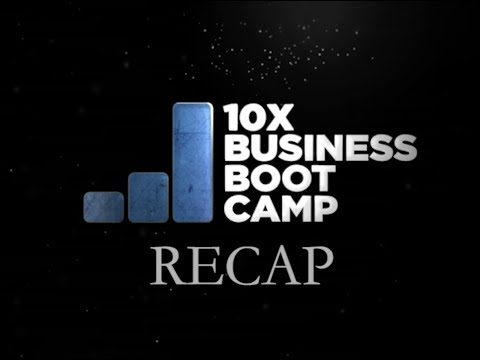 10X Business Boot Camp Recap