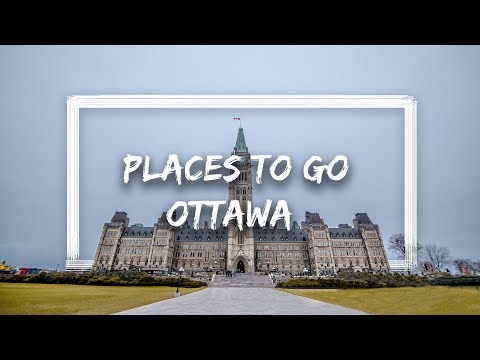BEST PLACES TO GO IN OTTAWA - Canada's Capital City - OTTAWA