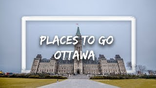 BEST PLACES TO GO IN OTTAWA - Canada's Capital City - OTTAWA