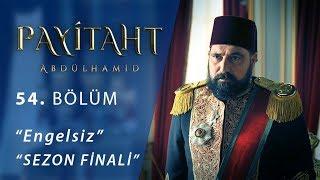 Payitaht Abdülhamid Engelsiz 54.Bölüm (Sezon Finali)
