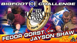 HOT MATCH: Fedor GORST vs. Jayson SHAW  - 2019 DERBY CITY CLASSIC BIGFOOT 10-BALL CHALLENGE