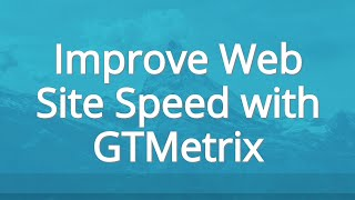How to improve your web site speed with GTMetrix