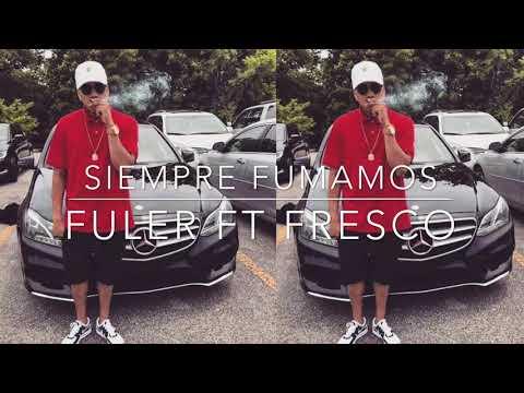 Siempre Fumamos (Always Smoking) FULER ft Fresco