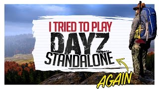 I Tried To Play DayZ Standalone...Again...