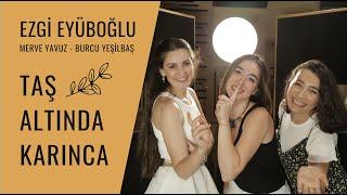 Ezgi Eyüboğlu ft. Merve Yavuz & Burcu Yeşilbaş - Taş Altında Karınca Resimi