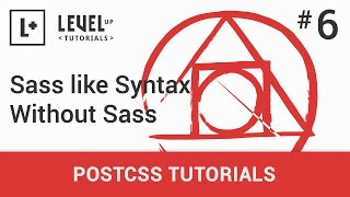 #6 - Sass-like Syntax Without Sass - PostCSS Tutorials