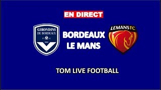 BORDEAUX LE MANS EN DIRECT LIVE GDB VS LMF 32EME DE FINALE DE LA COUPE DE FRANCE