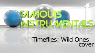 Timeflies-Wild Ones Cover (INSTRUMENTAL). **FREE DOWNLOAD**