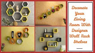 Decorate Your Living Room With Designer Wall Rack Shelves